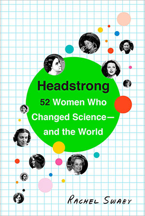Cover to Headstrong: 52 Women Who Changed Science-and the World