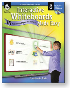Interactive Whiteboards Made Easy: Level 6 Using SMART Notebook